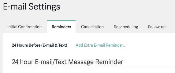 "... ""24 Hours Before (E-mail & Text)"", which you're welcome to modify the timing which it's sent, as well as the option to Add Extra Email Reminders."